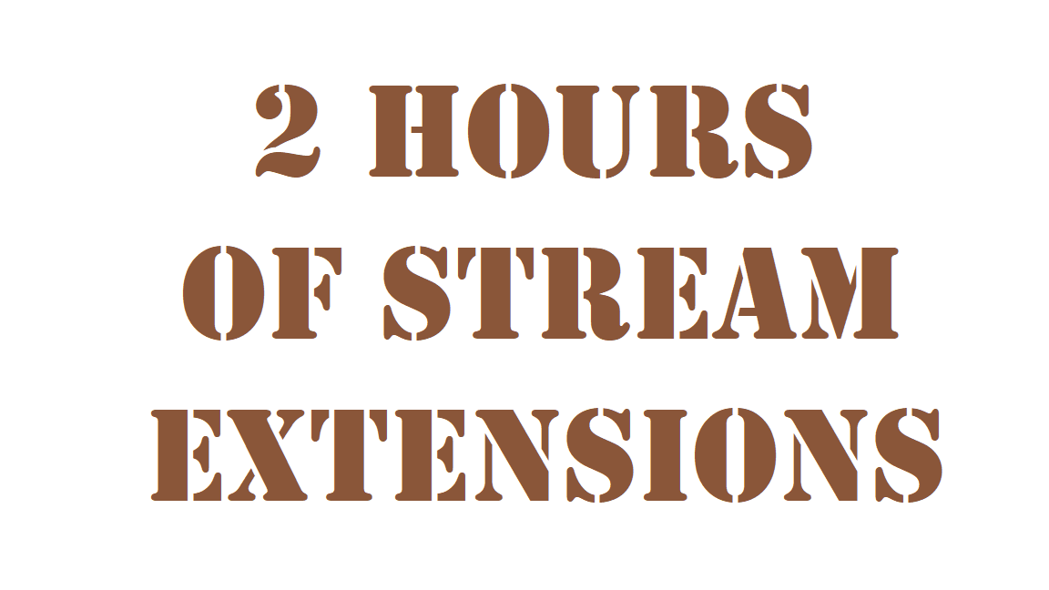 2 hours of stream extensions